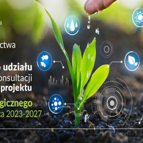 Konsultacje drugiej wersji projektu Planu Strategicznego dla Wspólnej Polityki Rolnej na lata 2023-2027